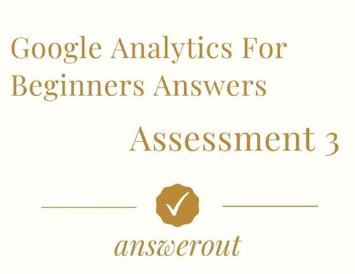Google Analytics for Beginners Answers Assessment 3